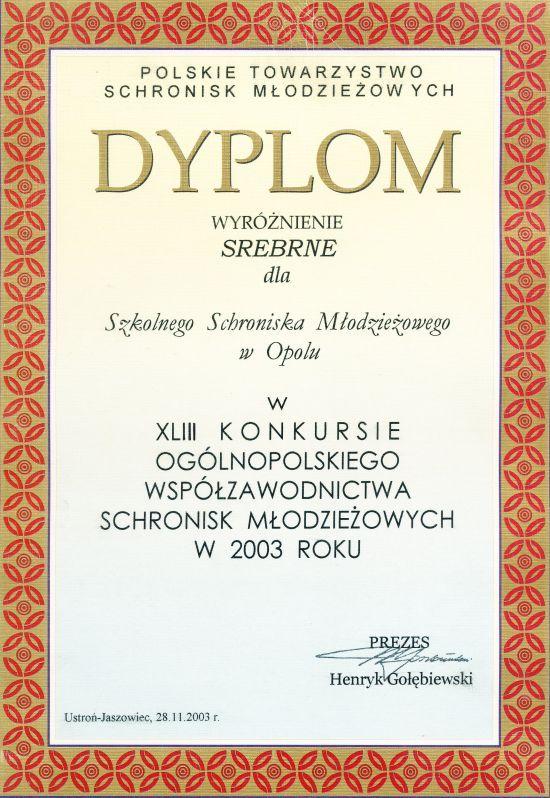 Rok 2003 - Srebrne wyróżnienie w 43 KonkursieOgólnopolskiego Współzawodnictwa Schronisk Młodzieżowych